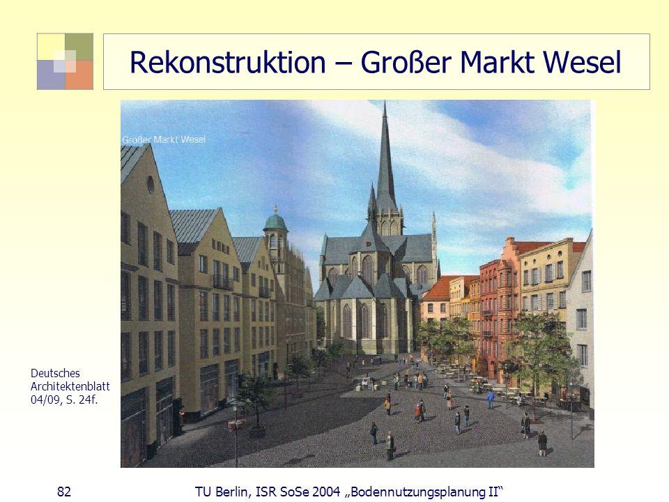 82 TU Berlin, ISR SoSe 2004 Bodennutzungsplanung II Rekonstruktion – Großer Markt Wesel Deutsches Architektenblatt 04/09, S. 24f.
