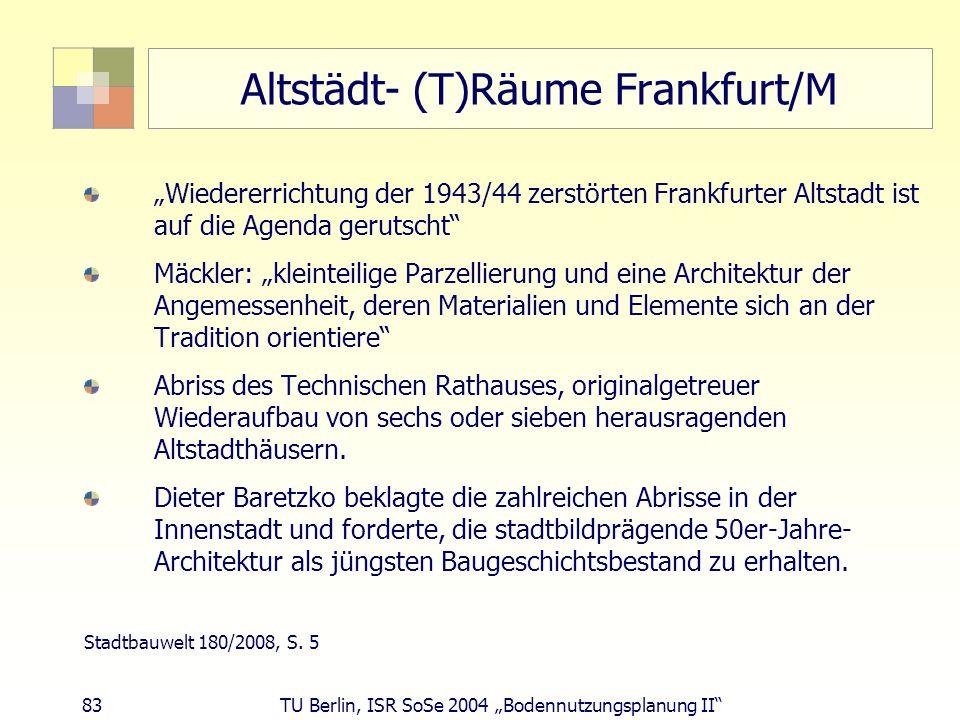 83 TU Berlin, ISR SoSe 2004 Bodennutzungsplanung II Altstädt- (T)Räume Frankfurt/M Wiedererrichtung der 1943/44 zerstörten Frankfurter Altstadt ist au