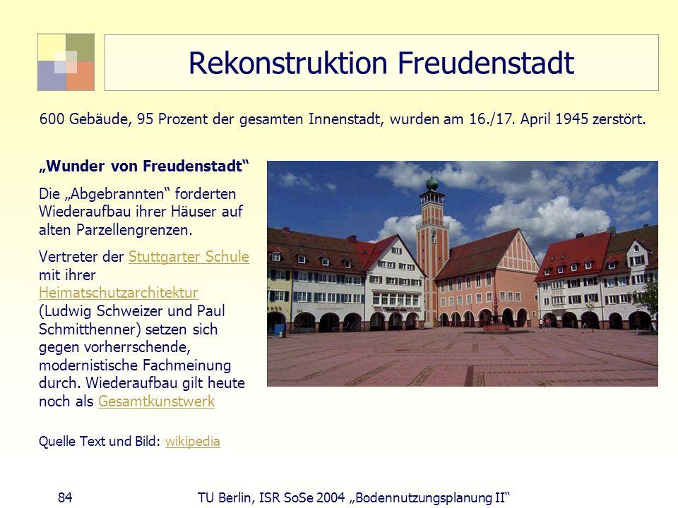 84 TU Berlin, ISR SoSe 2004 Bodennutzungsplanung II Rekonstruktion Freudenstadt Wunder von Freudenstadt Die Abgebrannten forderten Wiederaufbau ihrer