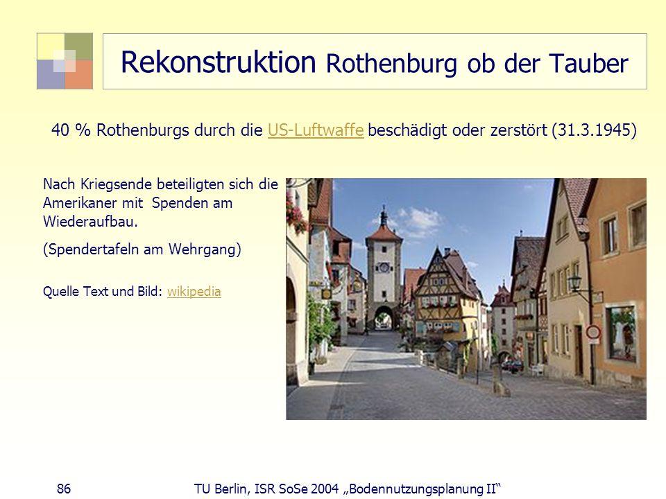 86 TU Berlin, ISR SoSe 2004 Bodennutzungsplanung II Rekonstruktion Rothenburg ob der Tauber Nach Kriegsende beteiligten sich die Amerikaner mit Spende