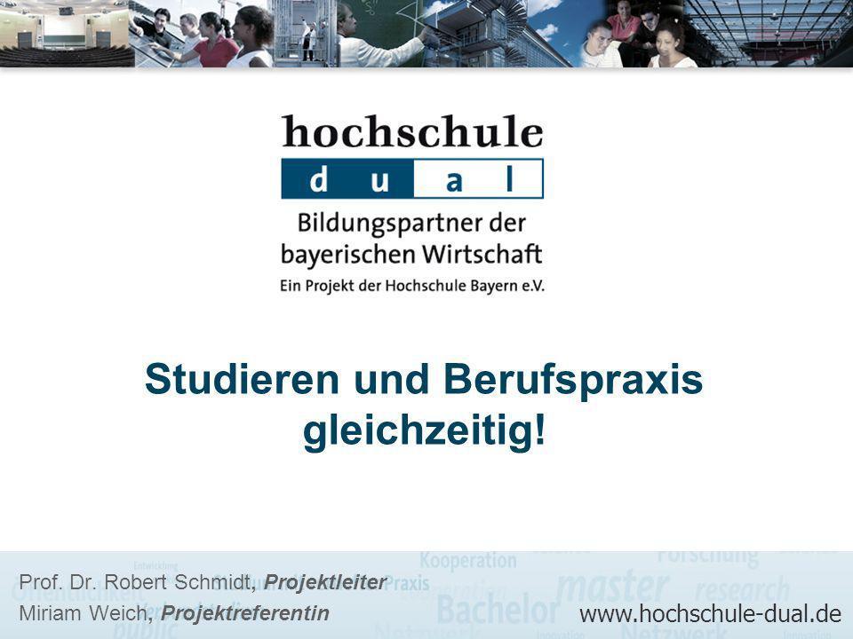 Prof. Dr. Robert Schmidt, Projektleiter Miriam Weich, Projektreferentin Studieren und Berufspraxis gleichzeitig! www.hochschule-dual.de
