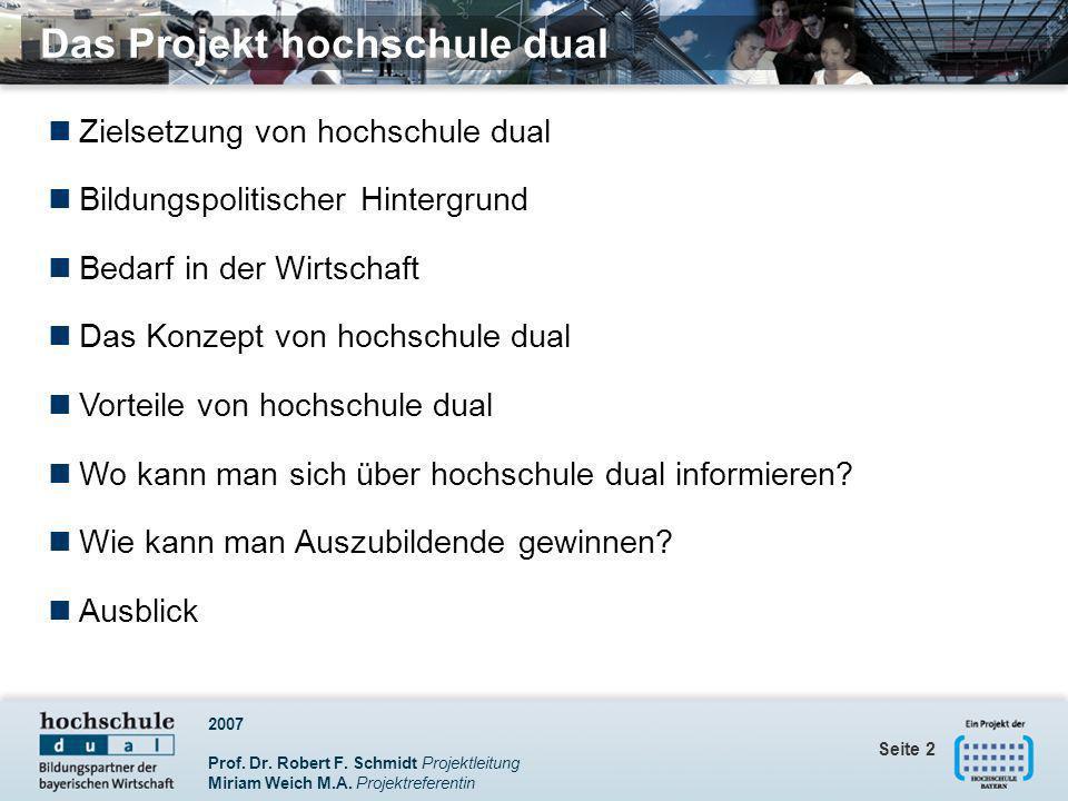 2007 Prof. Dr. Robert F. Schmidt Projektleitung Miriam Weich M.A. Projektreferentin Seite 2 Das Projekt hochschule dual Zielsetzung von hochschule dua