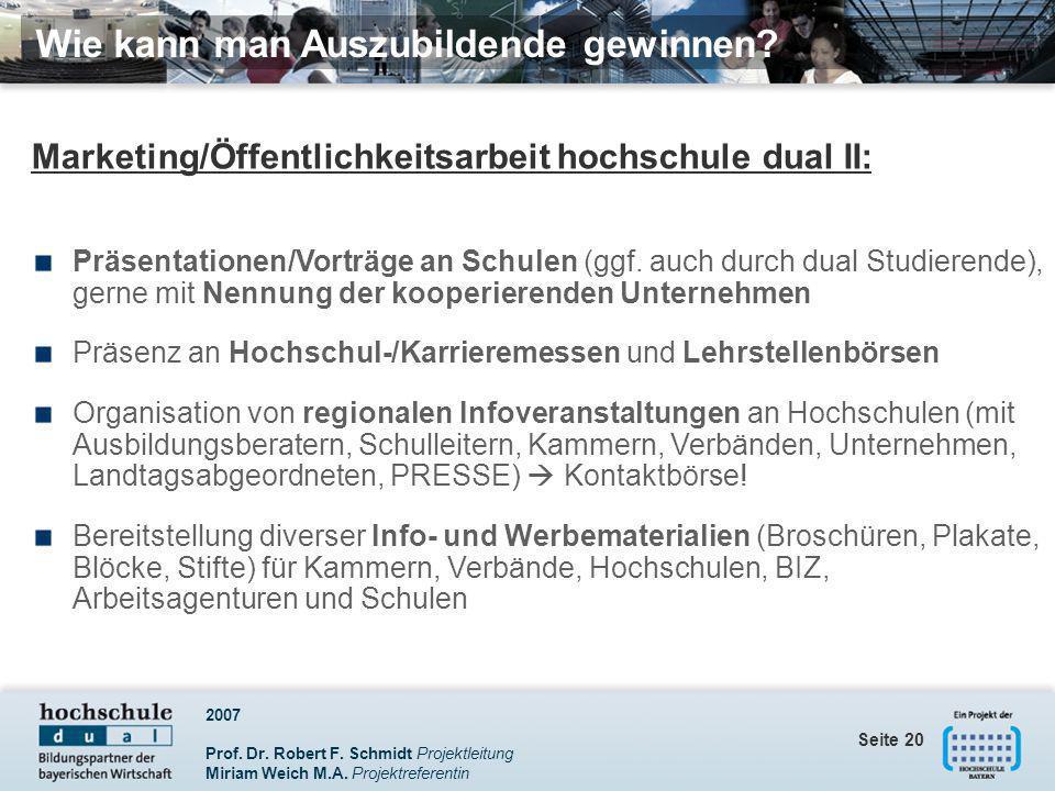 2007 Prof. Dr. Robert F. Schmidt Projektleitung Miriam Weich M.A. Projektreferentin Seite 20 Marketing/Öffentlichkeitsarbeit hochschule dual II: Präse