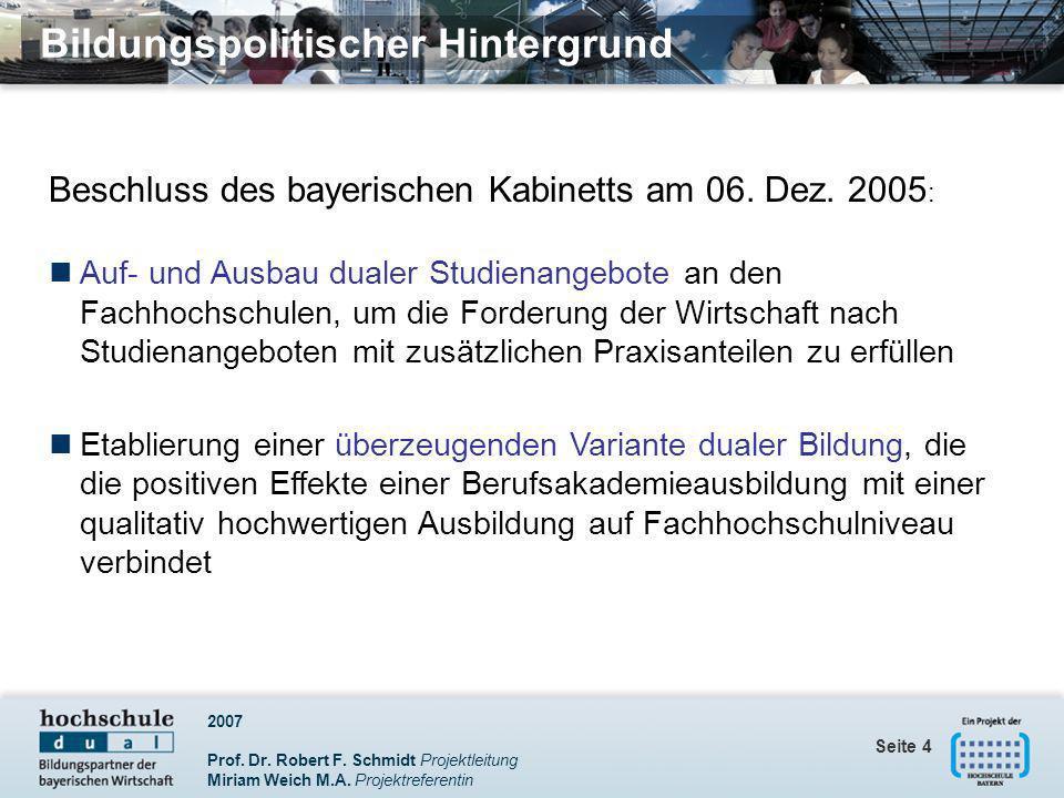 2007 Prof. Dr. Robert F. Schmidt Projektleitung Miriam Weich M.A. Projektreferentin Seite 4 Beschluss des bayerischen Kabinetts am 06. Dez. 2005 : Auf