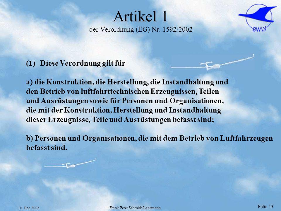 Folie 13 10. Dec 2006 Frank-Peter Schmidt-Lademann Artikel 1 der Verordnung (EG) Nr. 1592/2002 (1)Diese Verordnung gilt für a) die Konstruktion, die H