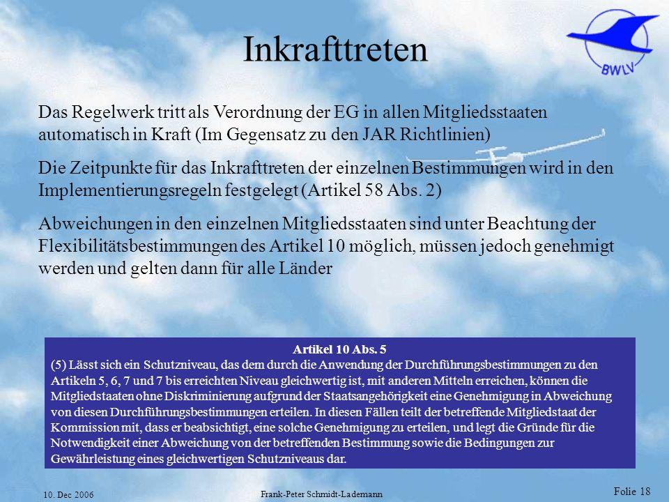 Folie 18 10. Dec 2006 Frank-Peter Schmidt-Lademann Inkrafttreten Das Regelwerk tritt als Verordnung der EG in allen Mitgliedsstaaten automatisch in Kr