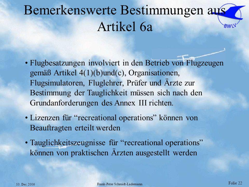 Folie 22 10. Dec 2006 Frank-Peter Schmidt-Lademann Bemerkenswerte Bestimmungen aus Artikel 6a Flugbesatzungen involviert in den Betrieb von Flugzeugen