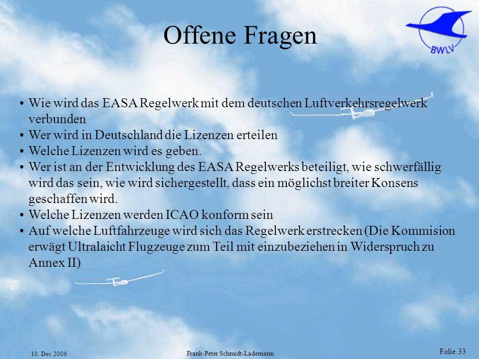Folie 33 10. Dec 2006 Frank-Peter Schmidt-Lademann Offene Fragen Wie wird das EASA Regelwerk mit dem deutschen Luftverkehrsregelwerk verbunden Wer wir