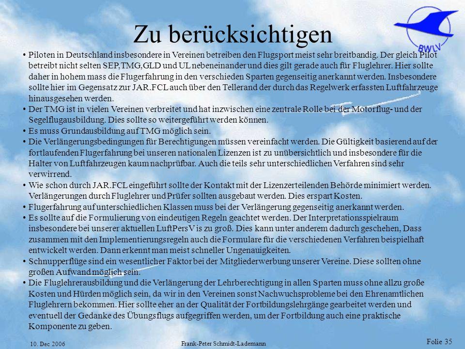 Folie 35 10. Dec 2006 Frank-Peter Schmidt-Lademann Zu berücksichtigen Piloten in Deutschland insbesondere in Vereinen betreiben den Flugsport meist se