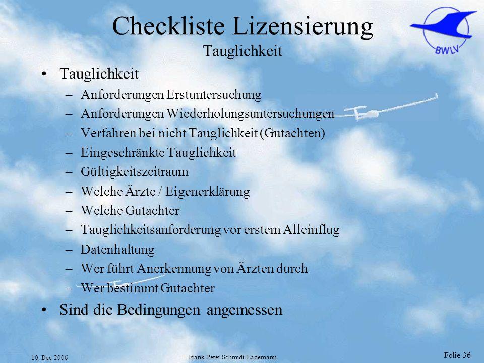 Folie 36 10. Dec 2006 Frank-Peter Schmidt-Lademann Checkliste Lizensierung Tauglichkeit Tauglichkeit –Anforderungen Erstuntersuchung –Anforderungen Wi