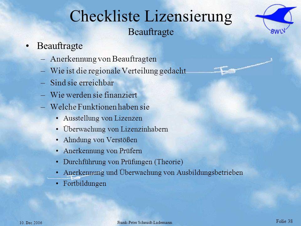 Folie 38 10. Dec 2006 Frank-Peter Schmidt-Lademann Checkliste Lizensierung Beauftragte Beauftragte –Anerkennung von Beauftragten –Wie ist die regional