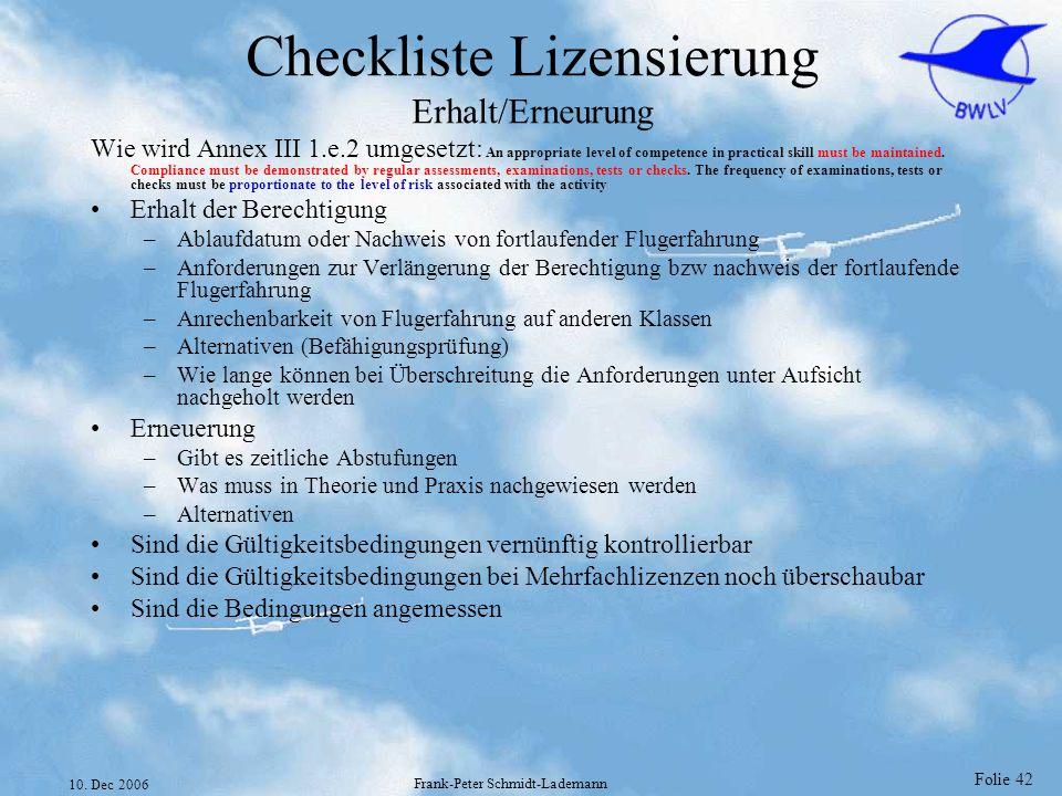 Folie 42 10. Dec 2006 Frank-Peter Schmidt-Lademann Checkliste Lizensierung Erhalt/Erneurung Wie wird Annex III 1.e.2 umgesetzt: An appropriate level o