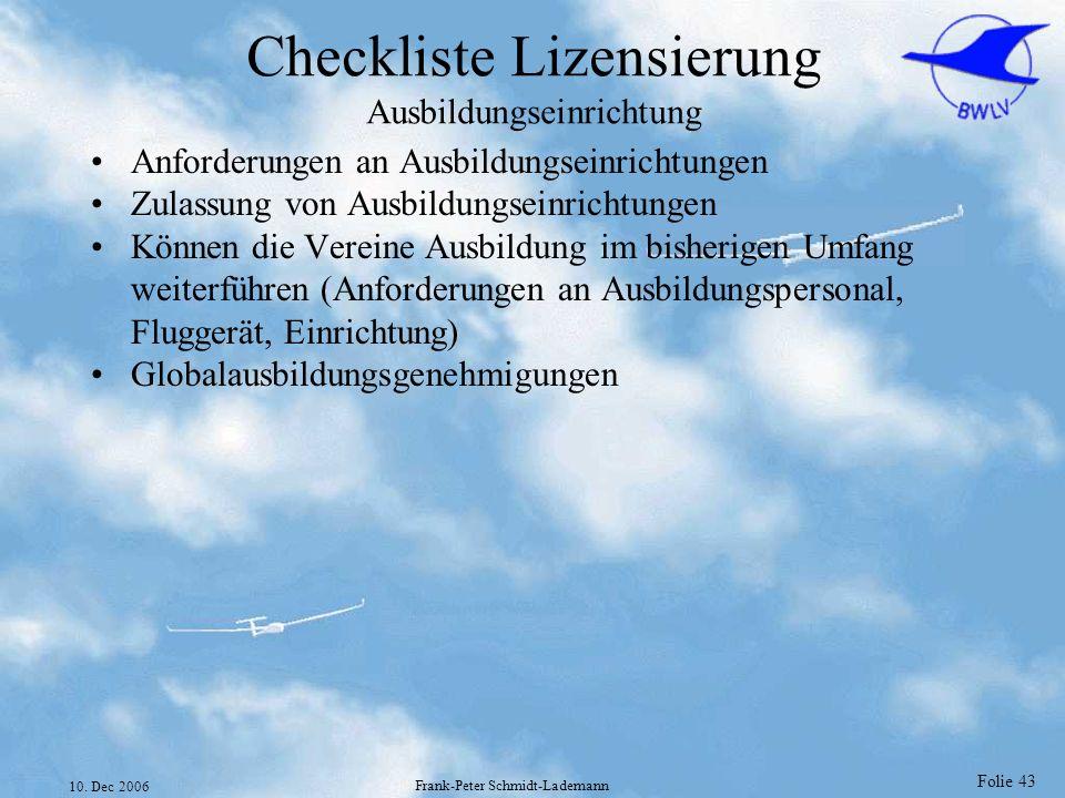 Folie 43 10. Dec 2006 Frank-Peter Schmidt-Lademann Checkliste Lizensierung Ausbildungseinrichtung Anforderungen an Ausbildungseinrichtungen Zulassung