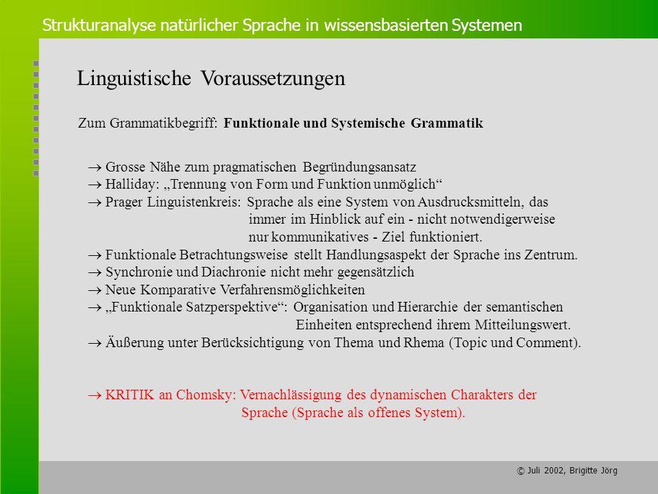 © Juli 2002, Brigitte Jörg Strukturanalyse natürlicher Sprache in wissensbasierten Systemen Linguistische Voraussetzungen Zum Grammatikbegriff: Funkti