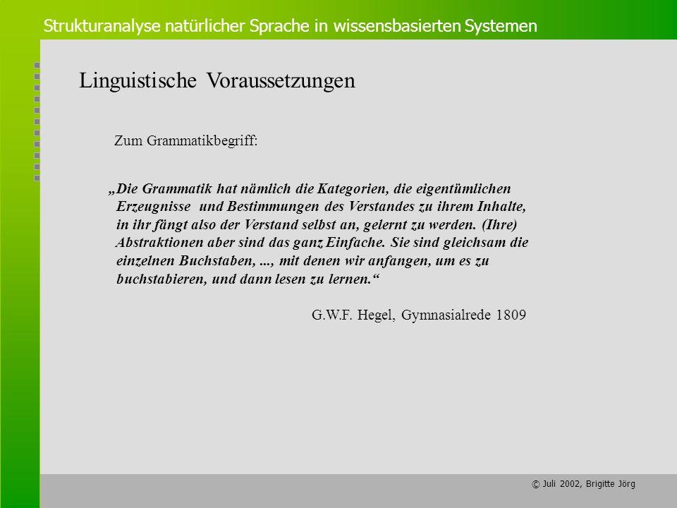 © Juli 2002, Brigitte Jörg Strukturanalyse natürlicher Sprache in wissensbasierten Systemen Linguistische Voraussetzungen Die Grammatik hat nämlich di