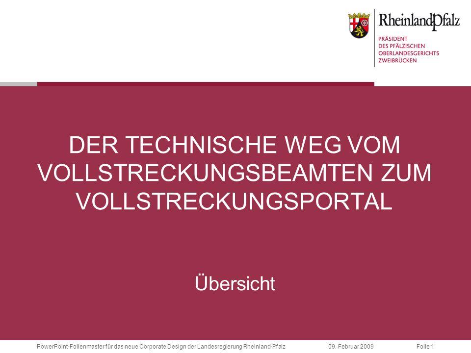 Folie 1PowerPoint-Folienmaster für das neue Corporate Design der Landesregierung Rheinland-Pfalz09. Februar 2009 DER TECHNISCHE WEG VOM VOLLSTRECKUNGS