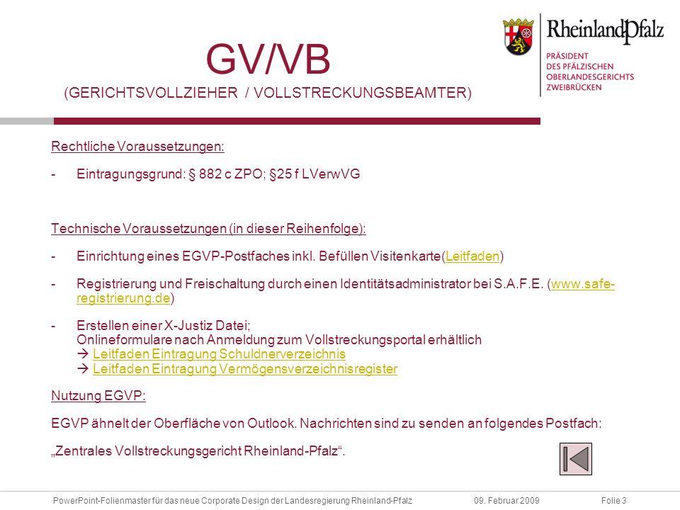 Folie 3PowerPoint-Folienmaster für das neue Corporate Design der Landesregierung Rheinland-Pfalz09. Februar 2009 GV/VB (GERICHTSVOLLZIEHER / VOLLSTREC