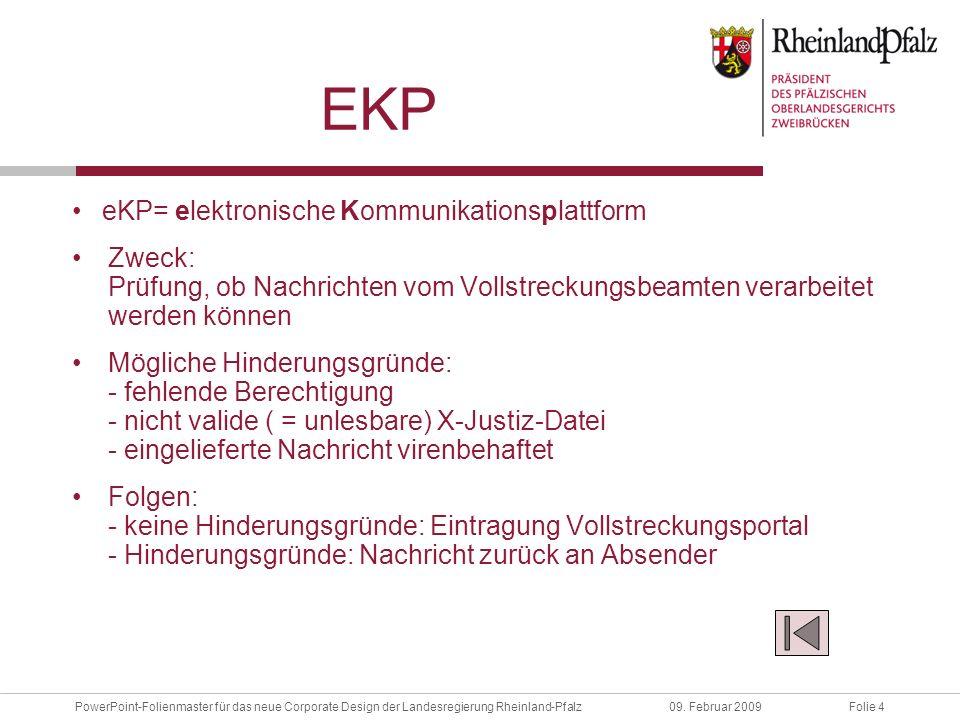 Folie 4PowerPoint-Folienmaster für das neue Corporate Design der Landesregierung Rheinland-Pfalz09. Februar 2009 EKP eKP= elektronische Kommunikations