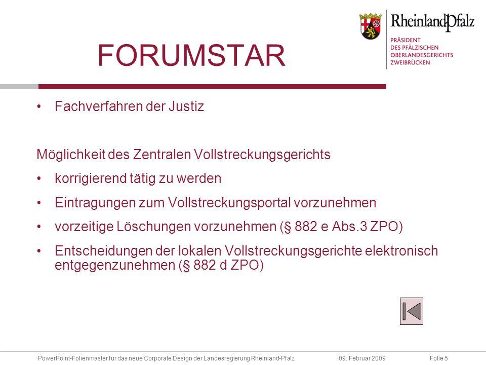 Folie 5PowerPoint-Folienmaster für das neue Corporate Design der Landesregierung Rheinland-Pfalz09. Februar 2009 FORUMSTAR Fachverfahren der Justiz Mö