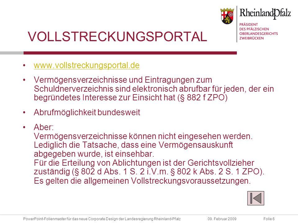 Folie 6PowerPoint-Folienmaster für das neue Corporate Design der Landesregierung Rheinland-Pfalz09. Februar 2009 VOLLSTRECKUNGSPORTAL www.vollstreckun