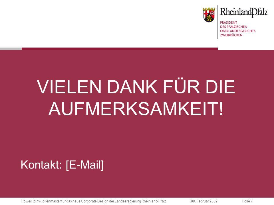Folie 7PowerPoint-Folienmaster für das neue Corporate Design der Landesregierung Rheinland-Pfalz09. Februar 2009 VIELEN DANK FÜR DIE AUFMERKSAMKEIT! K