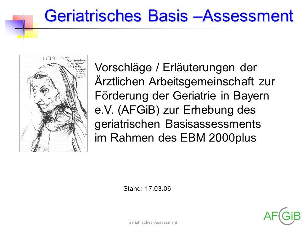 Geriatrisches Assessment Geriatrisches Basis –Assessment Vorschläge / Erläuterungen der Ärztlichen Arbeitsgemeinschaft zur Förderung der Geriatrie in