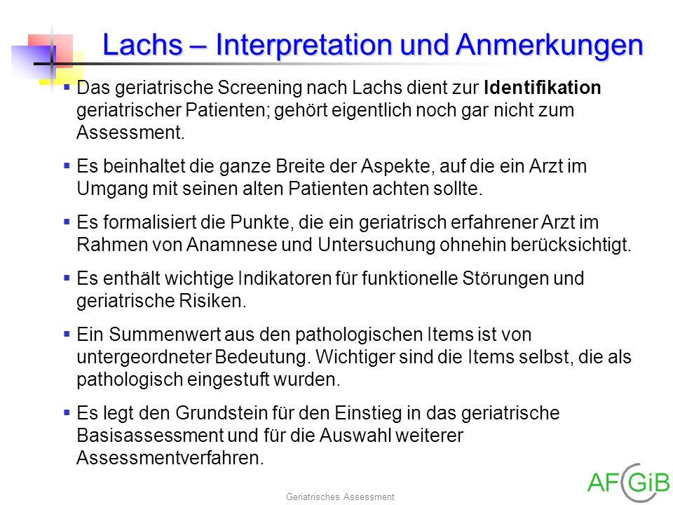 Geriatrisches Assessment Lachs – Interpretation und Anmerkungen Das geriatrische Screening nach Lachs dient zur Identifikation geriatrischer Patienten