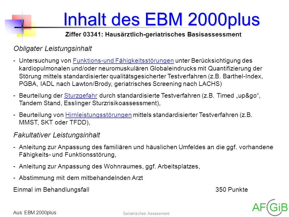 Geriatrisches Assessment Inhalt des EBM 2000plus Ziffer 03341: Hausärztlich-geriatrisches Basisassessment Obligater Leistungsinhalt -Untersuchung von