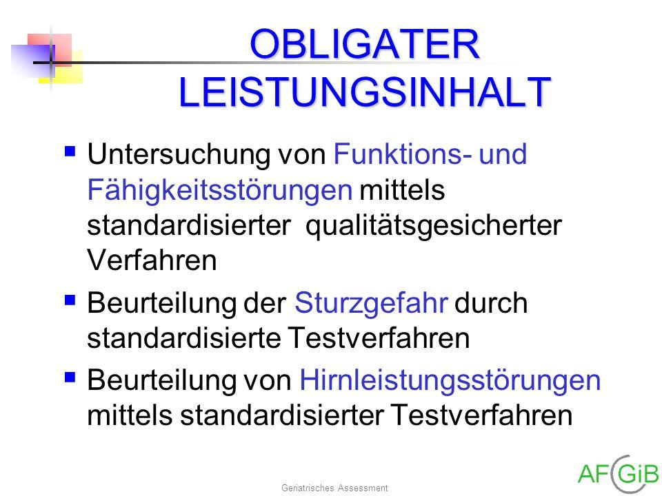 Geriatrisches Assessment OBLIGATER LEISTUNGSINHALT Untersuchung von Funktions- und Fähigkeitsstörungen mittels standardisierter qualitätsgesicherter V