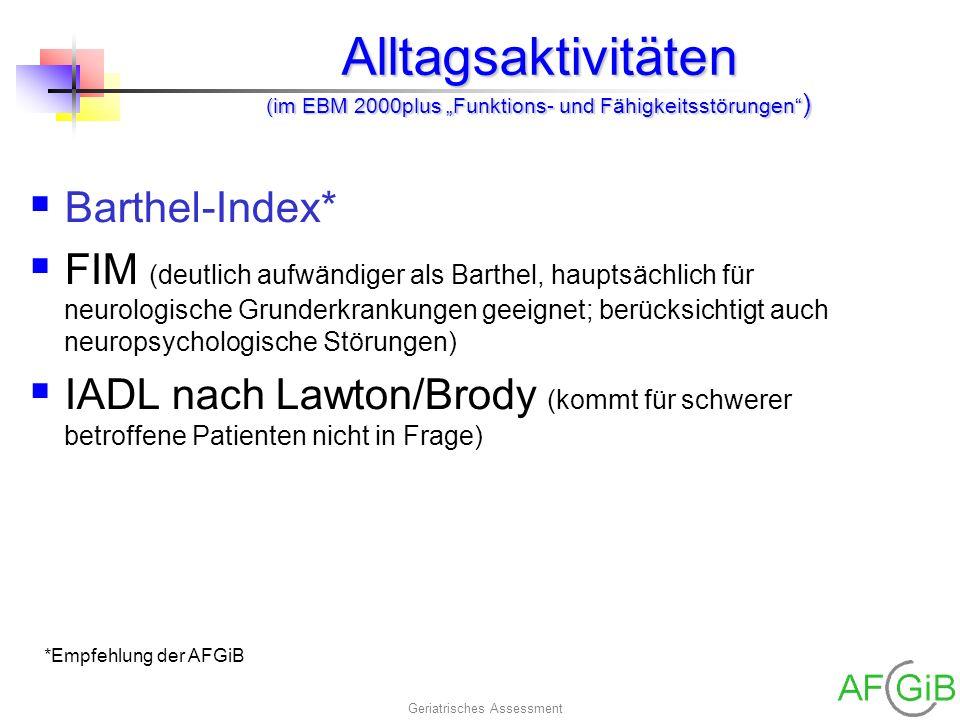 Geriatrisches Assessment Alltagsaktivitäten (im EBM 2000plus Funktions- und Fähigkeitsstörungen ) Barthel-Index* FIM (deutlich aufwändiger als Barthel