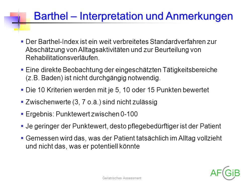Geriatrisches Assessment Barthel – Interpretation und Anmerkungen Der Barthel-Index ist ein weit verbreitetes Standardverfahren zur Abschätzung von Al