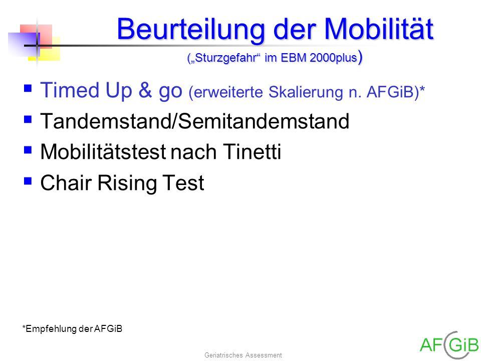 Geriatrisches Assessment Beurteilung der Mobilität (Sturzgefahr im EBM 2000plus ) Timed Up & go (erweiterte Skalierung n. AFGiB)* Tandemstand/Semitand