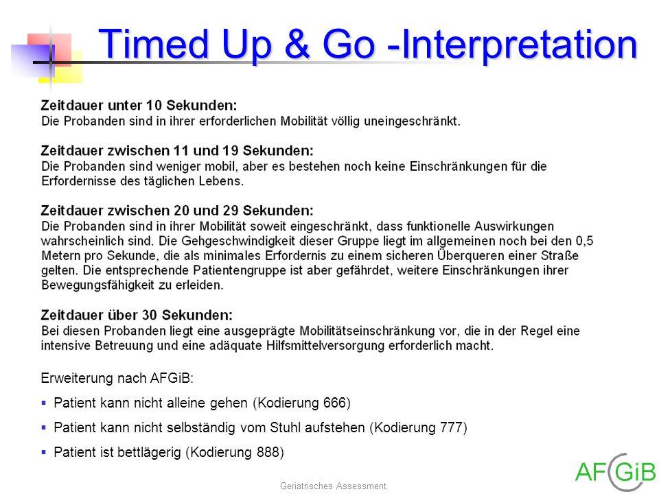 Geriatrisches Assessment Timed Up & Go -Interpretation Erweiterung nach AFGiB: Patient kann nicht alleine gehen (Kodierung 666) Patient kann nicht sel
