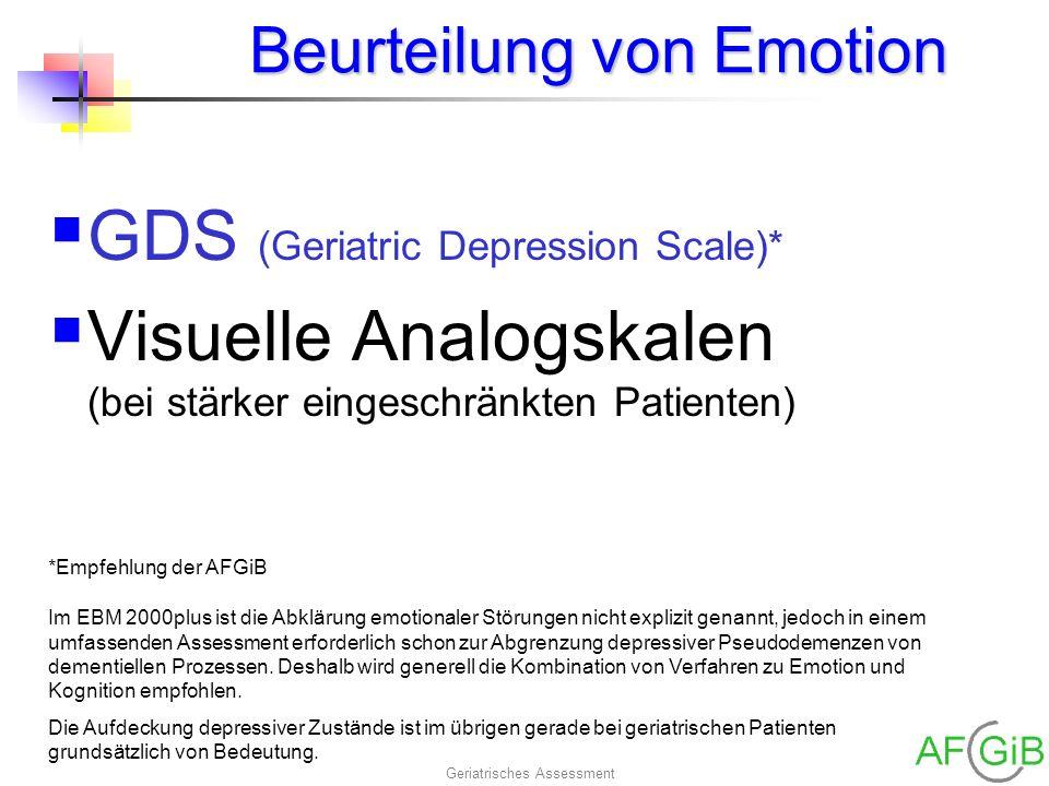 Geriatrisches Assessment Beurteilung von Emotion GDS (Geriatric Depression Scale)* Visuelle Analogskalen (bei stärker eingeschränkten Patienten) Im EB