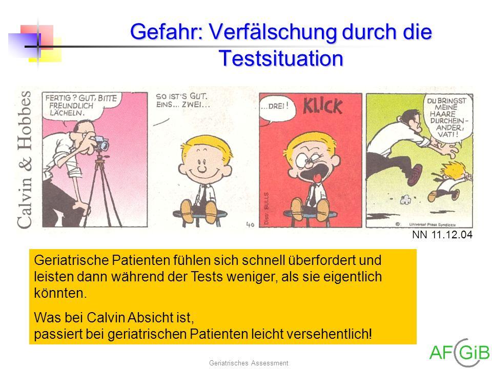 Geriatrisches Assessment Gefahr: Verfälschung durch die Testsituation NN 11.12.04 Geriatrische Patienten fühlen sich schnell überfordert und leisten d