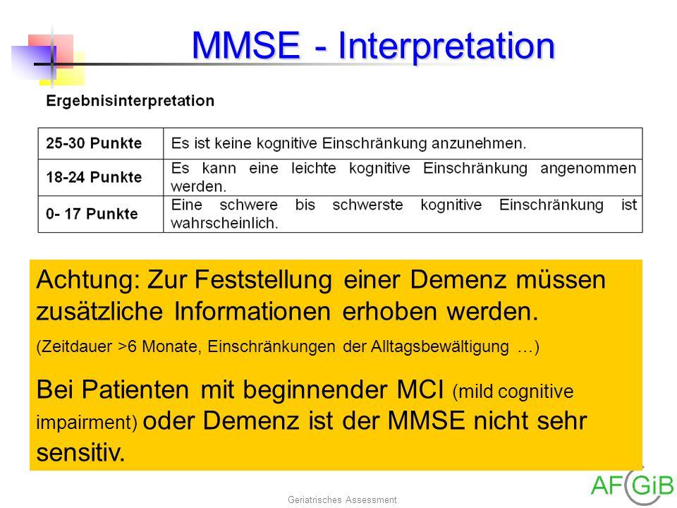 Geriatrisches Assessment MMSE - Interpretation Achtung: Zur Feststellung einer Demenz müssen zusätzliche Informationen erhoben werden. (Zeitdauer >6 M