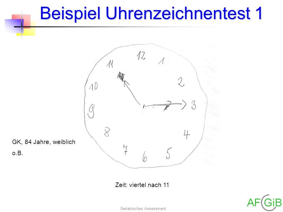 Geriatrisches Assessment Beispiel Uhrenzeichnentest 1 GK, 84 Jahre, weiblich o.B. Zeit: viertel nach 11