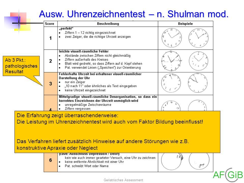 Geriatrisches Assessment Ausw. Uhrenzeichnentest – n. Shulman mod. Ab 3 Pkt.: pathologisches Resultat Die Erfahrung zeigt überraschenderweise: Die Lei