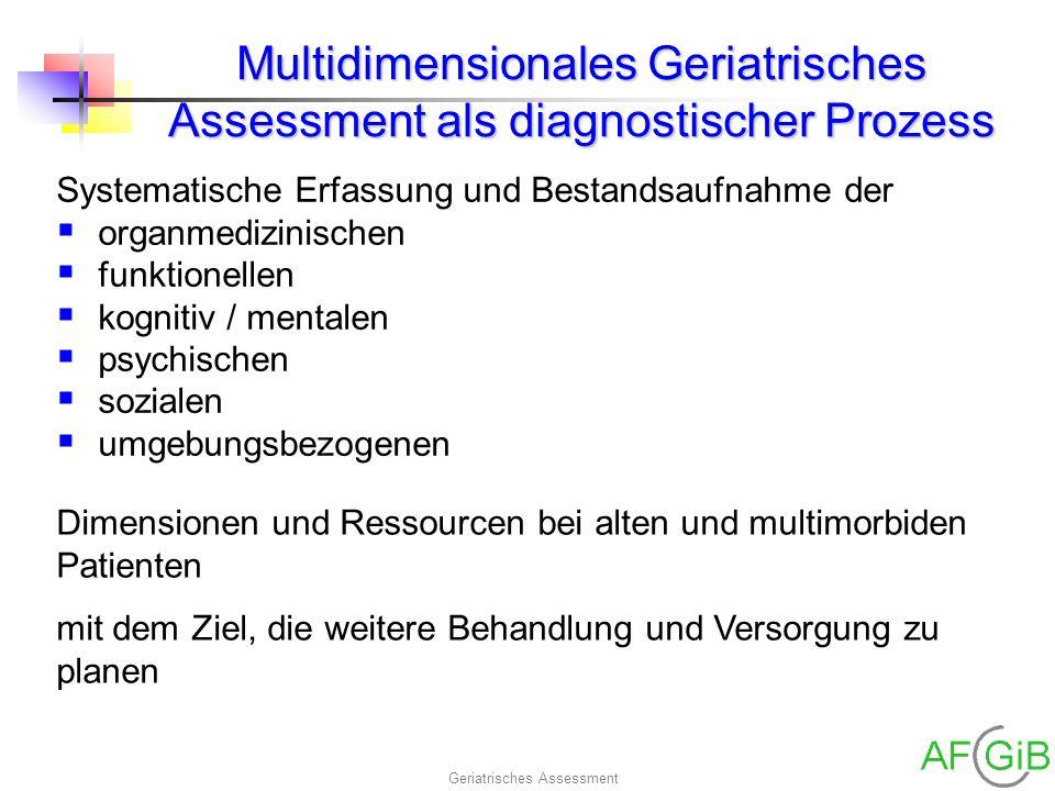 Geriatrisches Assessment Multidimensionales Geriatrisches Assessment als diagnostischer Prozess Systematische Erfassung und Bestandsaufnahme der organ