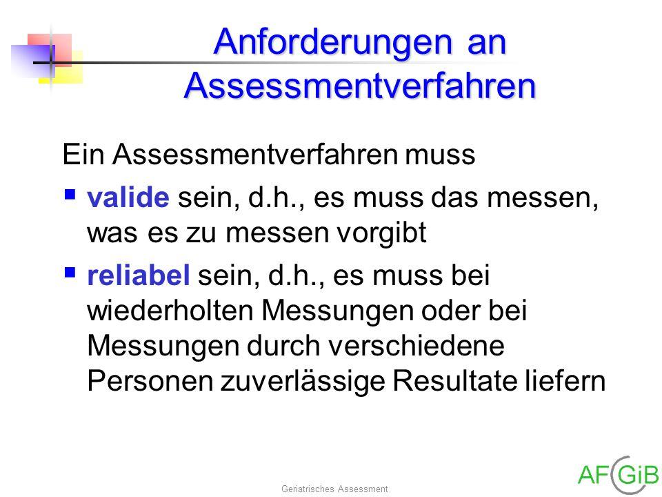 Geriatrisches Assessment Anforderungen an Assessmentverfahren Ein Assessmentverfahren muss valide sein, d.h., es muss das messen, was es zu messen vor