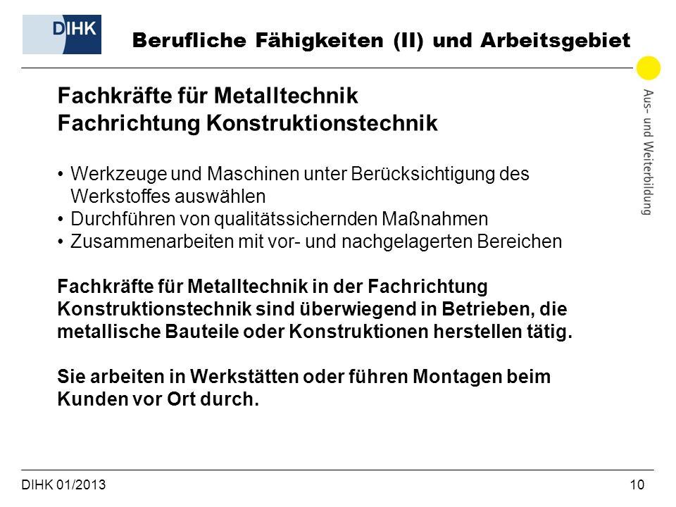 DIHK 01/2013 10 Berufliche Fähigkeiten (II) und Arbeitsgebiet Fachkräfte für Metalltechnik Fachrichtung Konstruktionstechnik Werkzeuge und Maschinen u