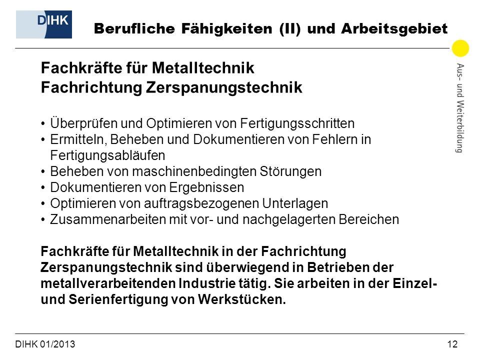 DIHK 01/2013 12 Berufliche Fähigkeiten (II) und Arbeitsgebiet Fachkräfte für Metalltechnik Fachrichtung Zerspanungstechnik Überprüfen und Optimieren v