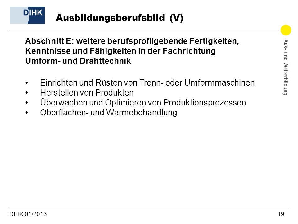 DIHK 01/2013 19 Abschnitt E: weitere berufsprofilgebende Fertigkeiten, Kenntnisse und Fähigkeiten in der Fachrichtung Umform- und Drahttechnik Einrich