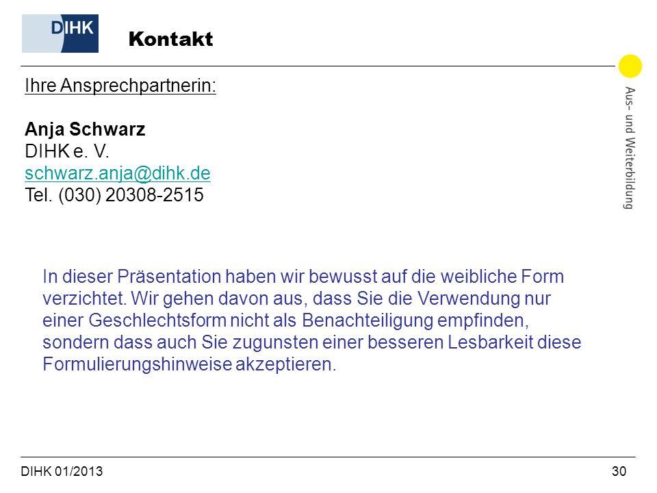 DIHK 01/2013 30 Kontakt Ihre Ansprechpartnerin: Anja Schwarz DIHK e. V. schwarz.anja@dihk.de schwarz.anja@dihk.de Tel. (030) 20308-2515 In dieser Präs