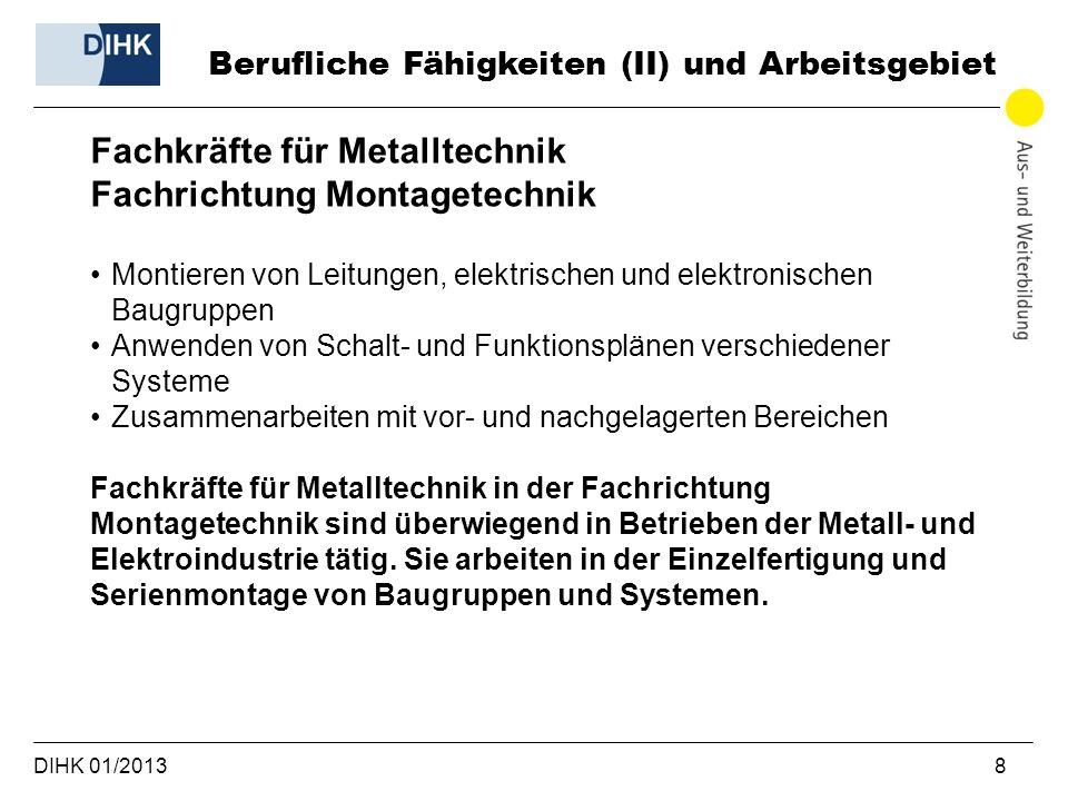 DIHK 01/2013 8 Berufliche Fähigkeiten (II) und Arbeitsgebiet Fachkräfte für Metalltechnik Fachrichtung Montagetechnik Montieren von Leitungen, elektri
