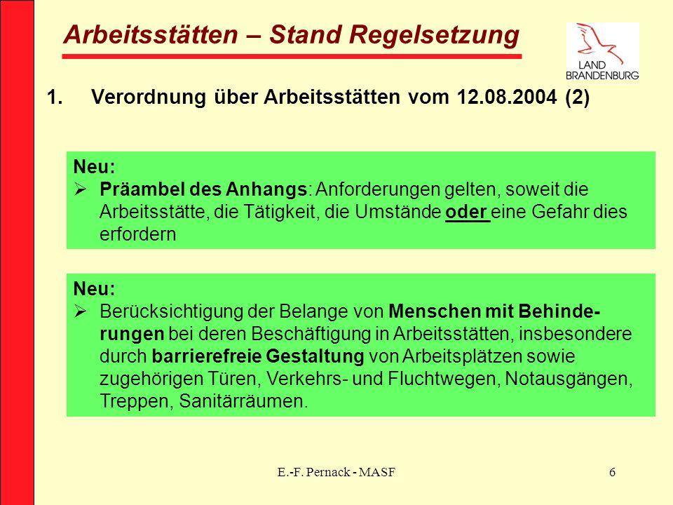 E.-F. Pernack - MASF6 Arbeitsstätten – Stand Regelsetzung 1.Verordnung über Arbeitsstätten vom 12.08.2004 (2) Neu: Präambel des Anhangs: Anforderungen