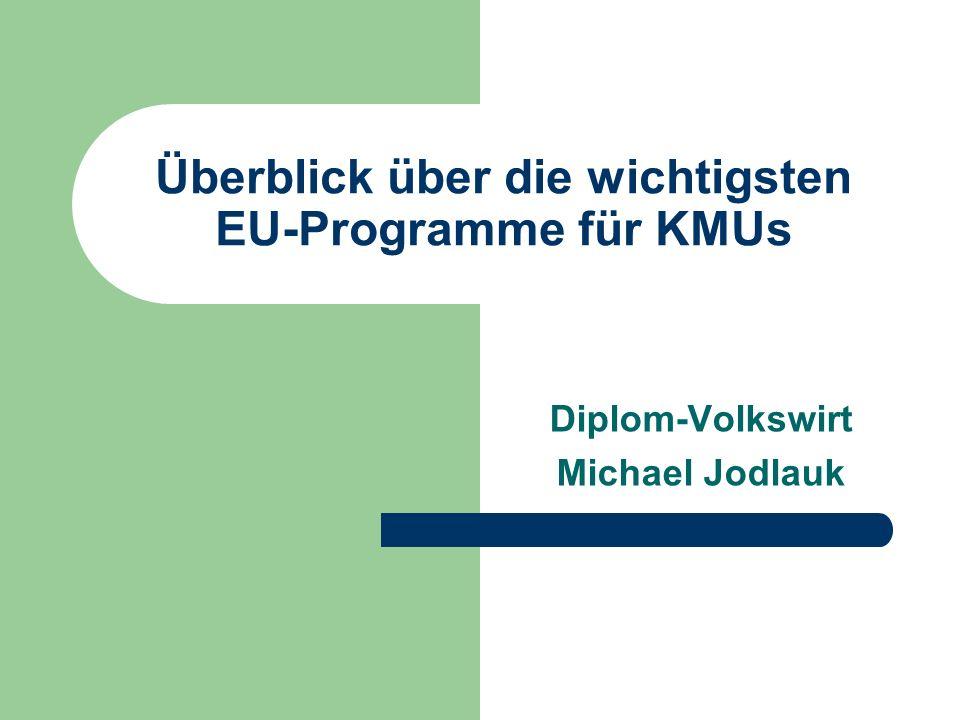 Überblick über die wichtigsten EU-Programme für KMUs Diplom-Volkswirt Michael Jodlauk