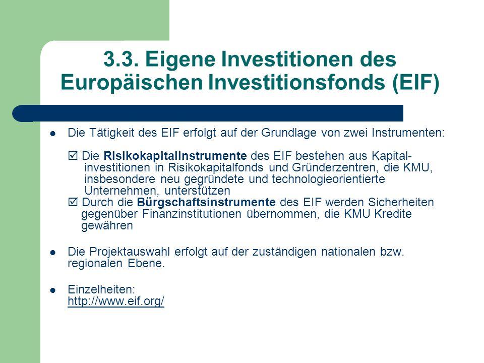 3.3. Eigene Investitionen des Europäischen Investitionsfonds (EIF) Die Tätigkeit des EIF erfolgt auf der Grundlage von zwei Instrumenten: Die Risikoka