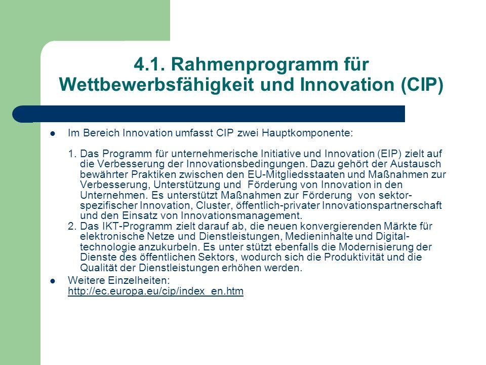 4.1. Rahmenprogramm für Wettbewerbsfähigkeit und Innovation (CIP) Im Bereich Innovation umfasst CIP zwei Hauptkomponente: 1. Das Programm für unterneh