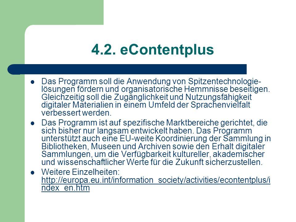 4.2. eContentplus Das Programm soll die Anwendung von Spitzentechnologie- lösungen fördern und organisatorische Hemmnisse beseitigen. Gleichzeitig sol